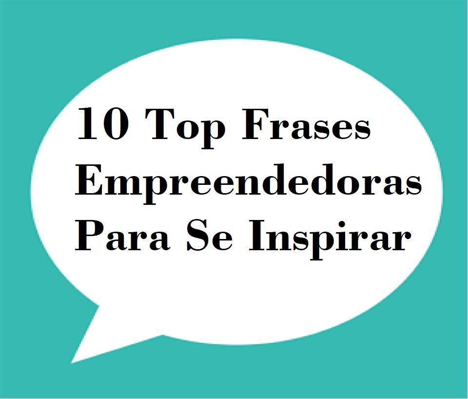 10 Top Frases Empreendedoras Para Se Inspirar